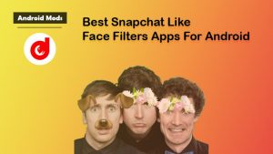 10 Best Snapchat Like Face Filters Apps For Android