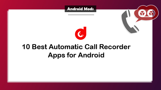10 Best Automatic Call Recorder Apps for Android [Updated 2019]