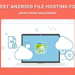 Best Android File Hosting For Developers and Bloggers [Updated]